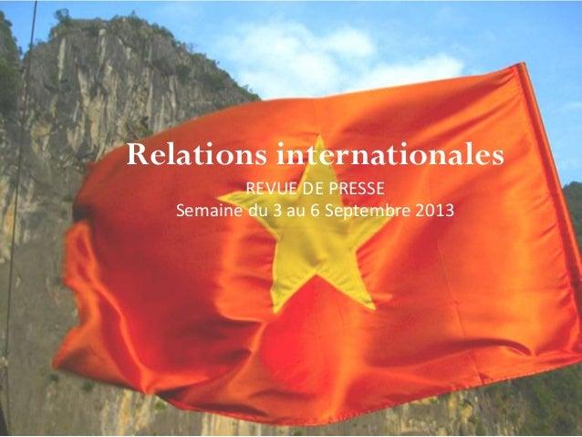 Relations internationales REVUE DE PRESSE Semaine du 3 au 6 Septembre 2013