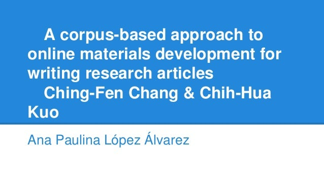 A corpus-based approach to online materials development for writing research articles Ching-Fen Chang & Chih-Hua Kuo Ana P...