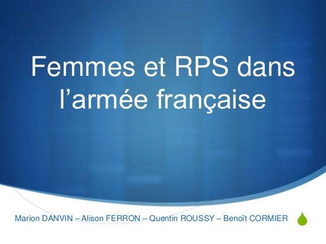 Femmes et RPS dans  S  l'armée française  Marion DANVIN – Alison FERRON – Quentin ROUSSY – Benoît CORMIER