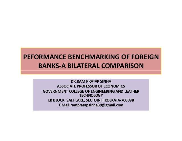 PEFORMANCE BENCHMARKING OF FOREIGN BANKS-A BILATERAL COMPARISON DR.RAM PRATAP SINHA ASSOCIATE PROFESSOR OF ECONOMICS GOVER...