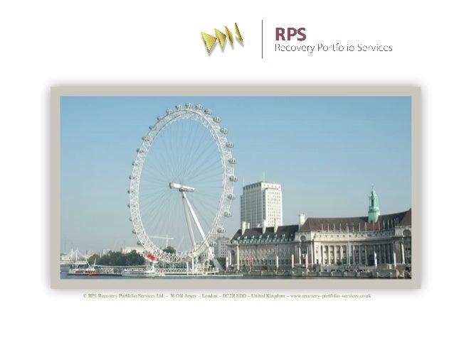 © RPS Recovery Portfolio Services Ltd. – 36 Old Jewry – London – EC2R 8DD – United Kingdom – www.recovery–portfolio–servic...
