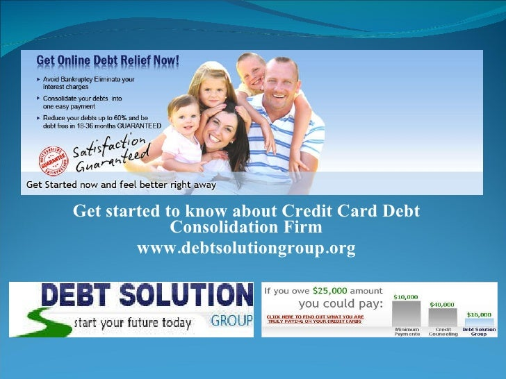 Get started to know about Credit Card Debt Consolidation Firm www.debtsolutiongroup.org