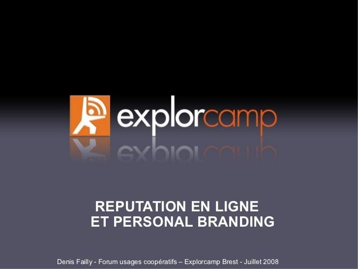 REPUTATION EN LIGNE            ET PERSONAL BRANDING  Denis Failly - Forum usages coopératifs – Explorcamp Brest - Juillet ...