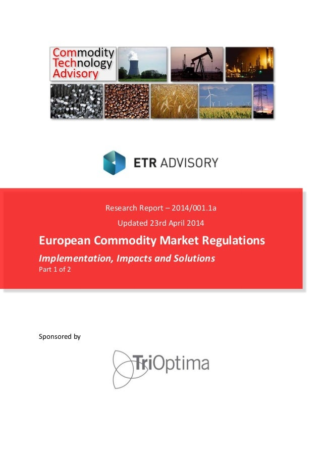 Research Report – 2014/001.1a Updated 23rd April 2014 European Commodity Market Regulations Implementation, Impacts and So...