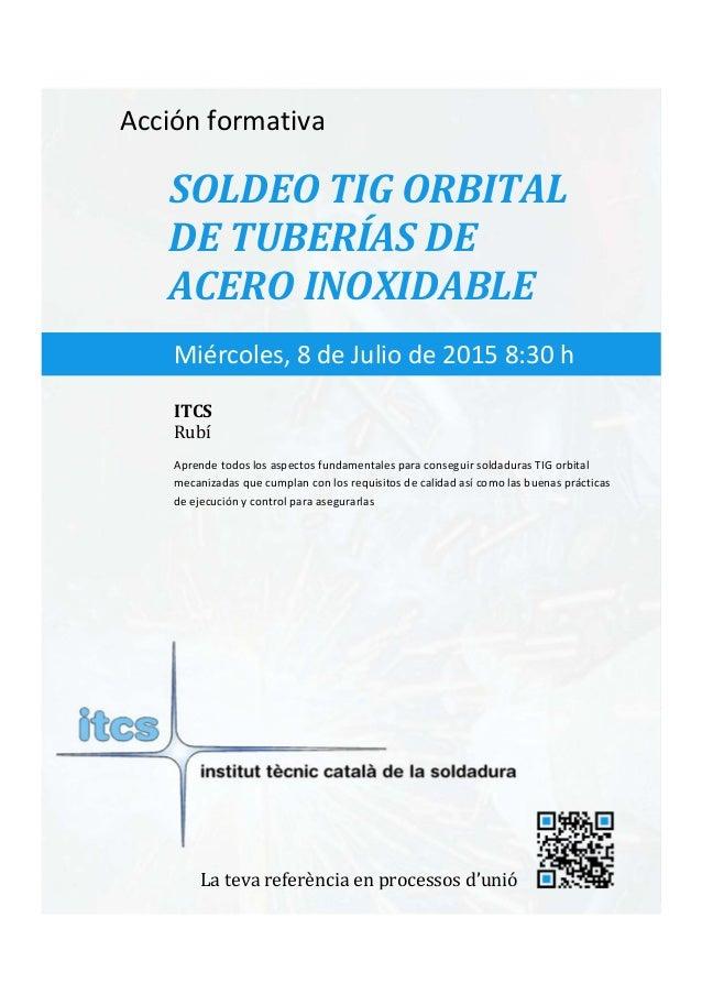 itcs-2015    Acciónformativa SOLDEOTIGORBITAL DETUBERÍASDE ACEROINOXIDABLE Aprendetodoslosaspectosfundam...