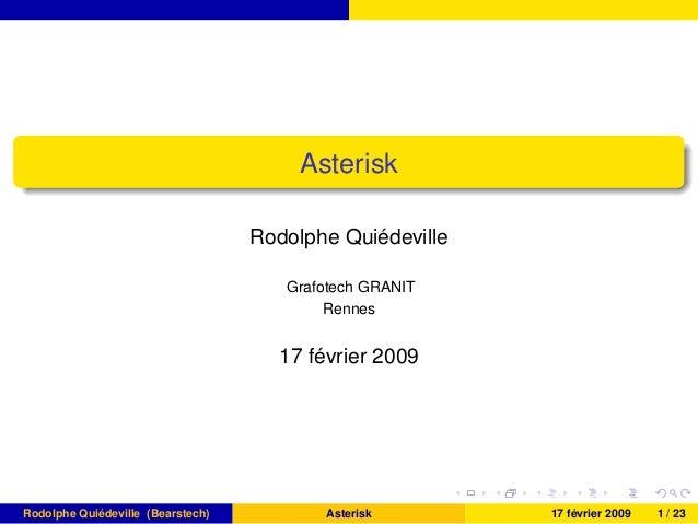 Asterisk Rodolphe Quiédeville Grafotech GRANIT Rennes 17 février 2009 Rodolphe Quiédeville (Bearstech) Asterisk 17 février...