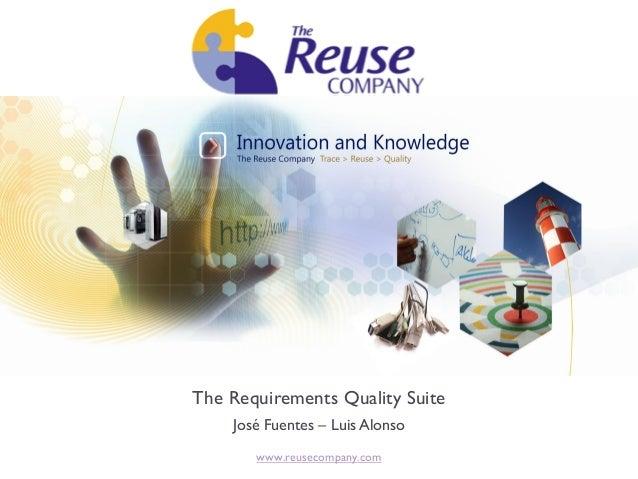 The Requirements Quality Suite    José Fuentes – Luis Alonso       www.reusecompany.com