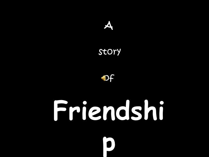 A<br />story<br />of<br />Friendship<br />