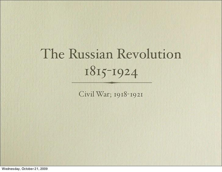 The Russian Revolution                             1815-1924                               Civil War; 1918-1921     Wednes...