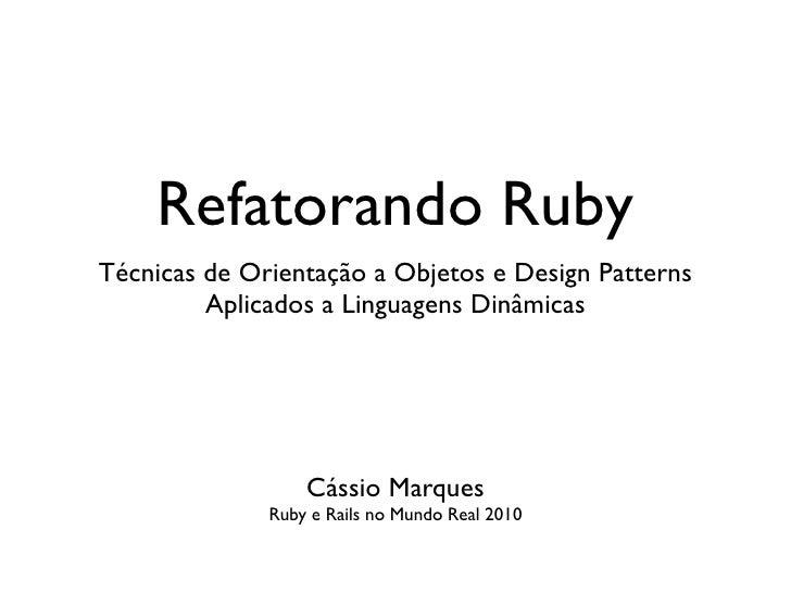 Refatorando Ruby Técnicas de Orientação a Objetos e Design Patterns          Aplicados a Linguagens Dinâmicas             ...