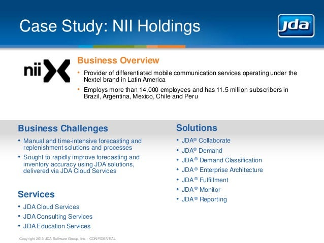 Copyright 2013 JDA Software Group, Inc. - CONFIDENTIAL Case Study: NII Holdings Business Overview • Provider of differenti...