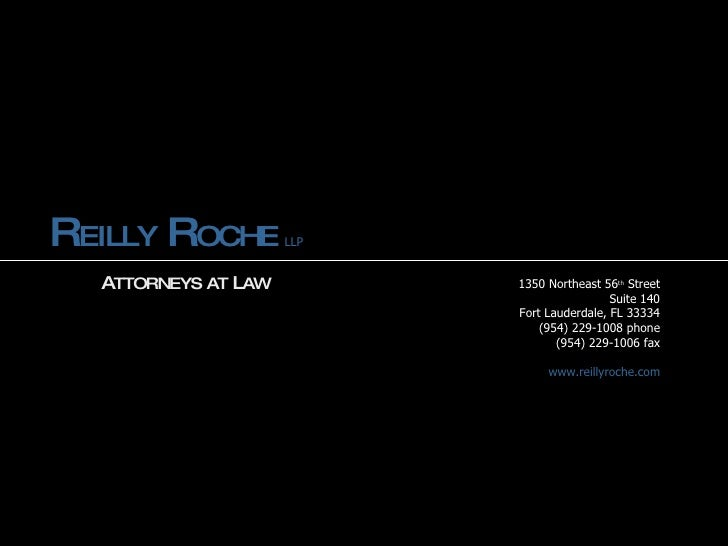 R EILLY  R OCHE   LLP 1350 Northeast 56 th  Street Suite 140 Fort Lauderdale, FL 33334 (954) 229-1008 phone (954) 229-1006...