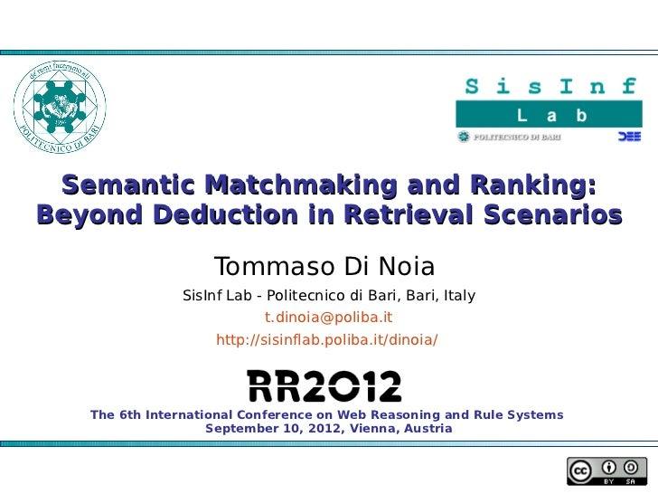 Semantic Matchmaking and Ranking:Beyond Deduction in Retrieval Scenarios                    Tommaso Di Noia               ...