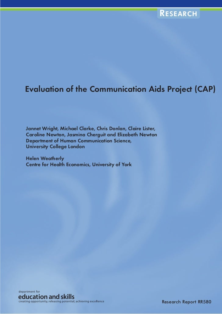 R ESEARCHEvaluation of the Communication Aids Project (CAP)Jannet Wright, Michael Clarke, Chris Donlan, Claire Lister,Caro...