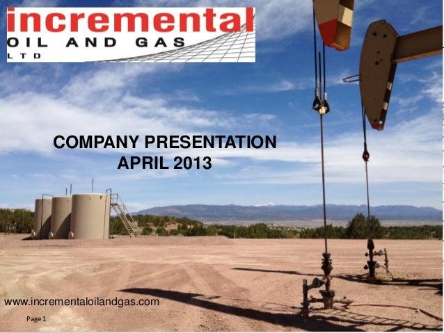 Page 1www.incrementaloilandgas.comCOMPANY PRESENTATIONAPRIL 2013