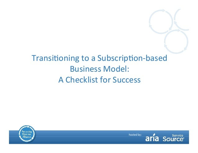 Transi0oning	   to	   a	   Subscrip0on-­‐based	    Business	   Model:	   	    A	   Checklist	   for	   Success	   	     ho...