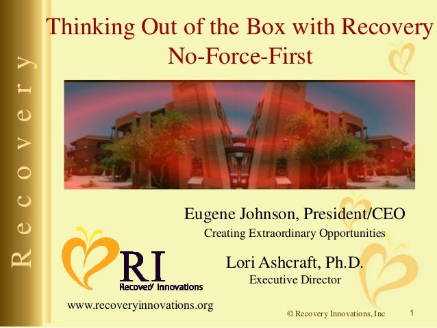 R e c o v e r y  Thinking Out of the Box with Recovery No-Force-First  Eugene Johnson, President/CEO Creating Extraordinar...