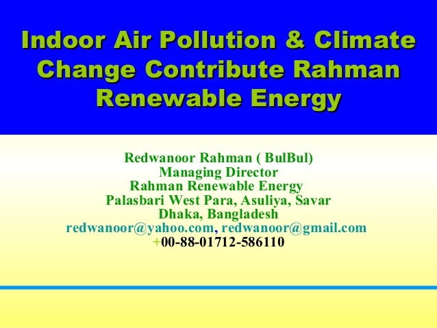 Indoor Air Pollution & ClimateIndoor Air Pollution & Climate Change Contribute RahmanChange Contribute Rahman Renewable En...