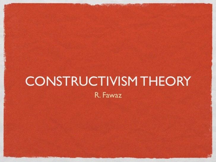CONSTRUCTIVISM THEORY        R. Fawaz