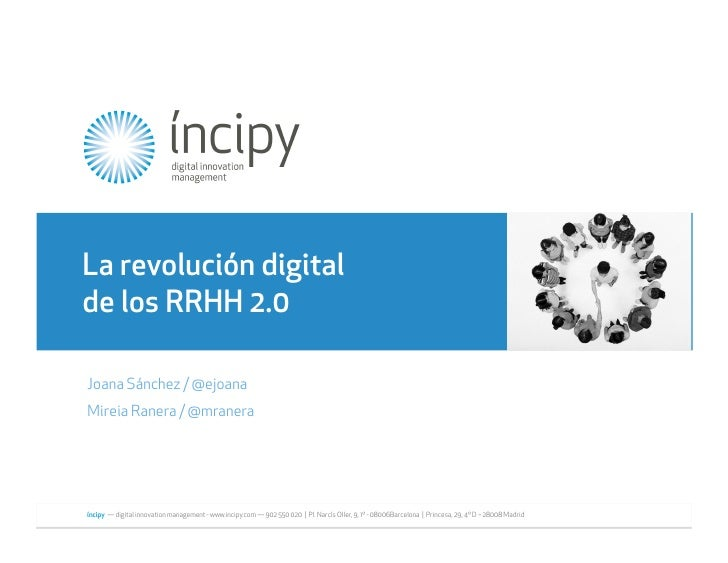 ! !La revolución digital  de los RRHH 2.0   Joana Sánchez / @ejoana   Mireia Ranera / @mranera   íncipy — digital innovati...
