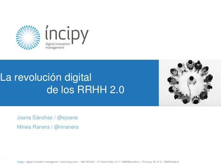La revolución digital          de los RRHH 2.0   Joana Sánchez / @ejoana   Mireia Ranera / @mranera   íncipy— digital inno...