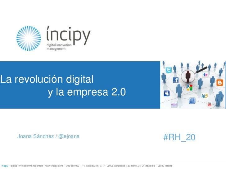 La revolución digital<br />y la empresa 2.0<br />#RH_20<br />Joana Sánchez / @ejoana<br />íncipy— digital innovation...
