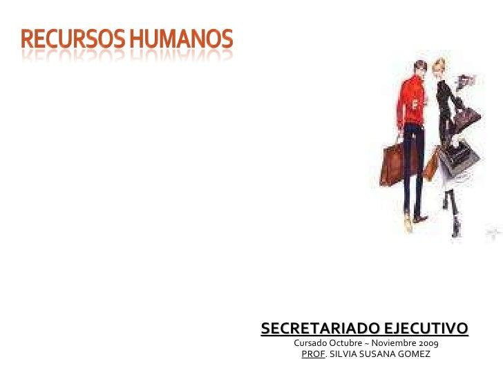 <ul><li>SECRETARIADO EJECUTIVO   </li></ul><ul><li>C ursado Octubre ~ Noviembre 2009 </li></ul><ul><li>PROF . SILVIA SUSAN...