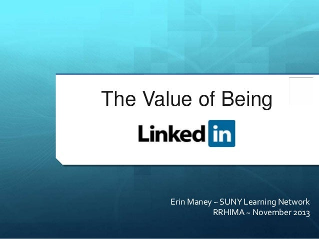 The Value of Being  Erin Maney ~ SUNY Learning Network RRHIMA ~ November 2013