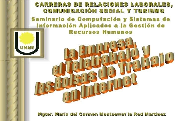 La Empresa, el Teletrabajo y las Bolsas de Trabajo en Internet Mgter. María del Carmen Montserrat la Red Martínez CARRERAS...