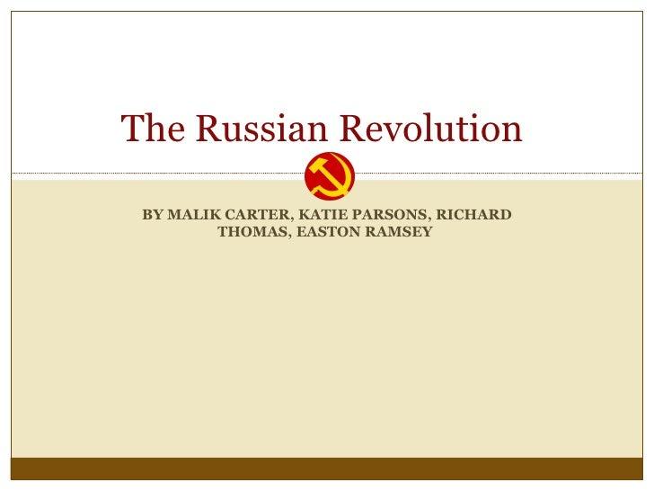 BY MALIK CARTER, KATIE PARSONS, RICHARD THOMAS, EASTON RAMSEY  The Russian Revolution