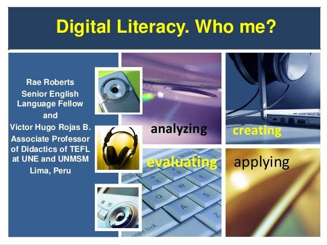 Digital Literacy. Who me?Rae RobertsSenior EnglishLanguage FellowandVictor Hugo Rojas B.Associate Professorof Didactics of...