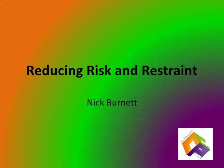 Reducing Risk and Restraint         Nick Burnett