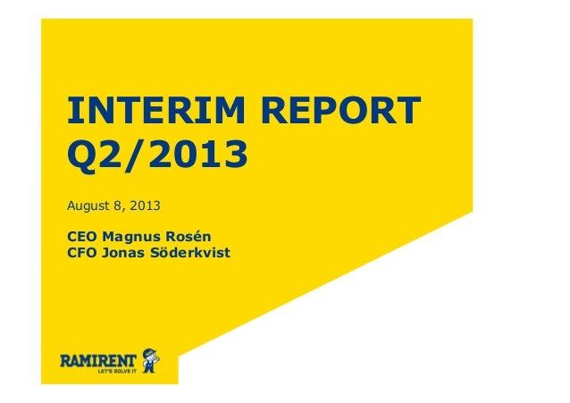 INTERIM REPORT Q2/2013 August 8, 2013 CEO Magnus Rosén CFO Jonas Söderkvist