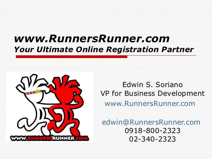 www.RunnersRunner.comYour Ultimate Online Registration Partner                         Edwin S. Soriano                   ...
