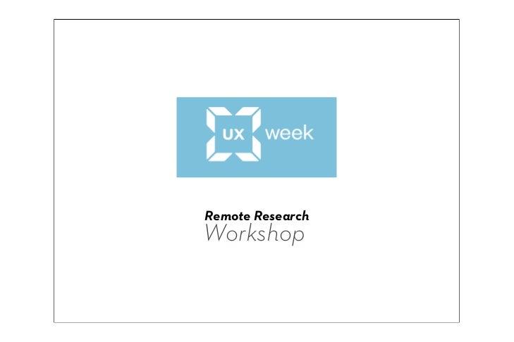Remote Research Workshop, UX Week 2012 - Cyd Harrell