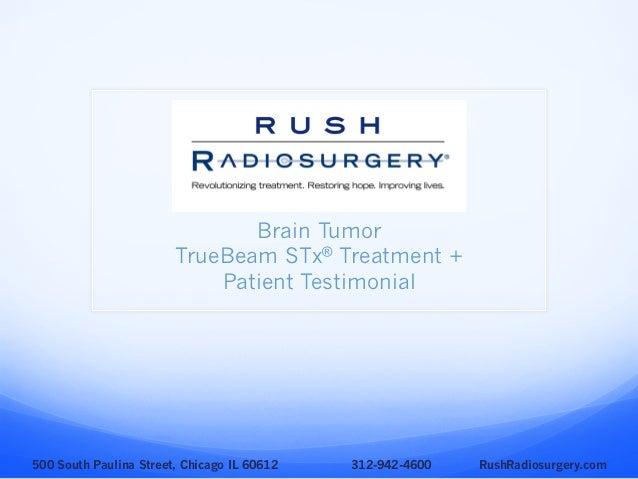 Brain Tumor TrueBeam STx® Treatment + Patient Testimonial 500 South Paulina Street, Chicago IL 60612 312-942-4600 RushRadi...