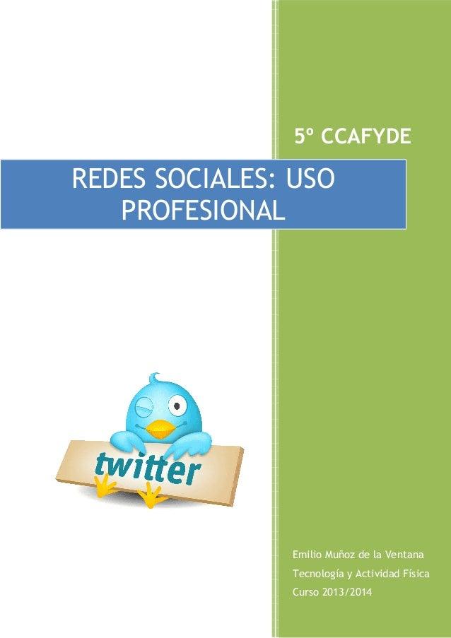 5º CCAFYDE  REDES SOCIALES: USO PROFESIONAL  Emilio Muñoz de la Ventana Tecnología y Actividad Física Curso 2013/2014 1
