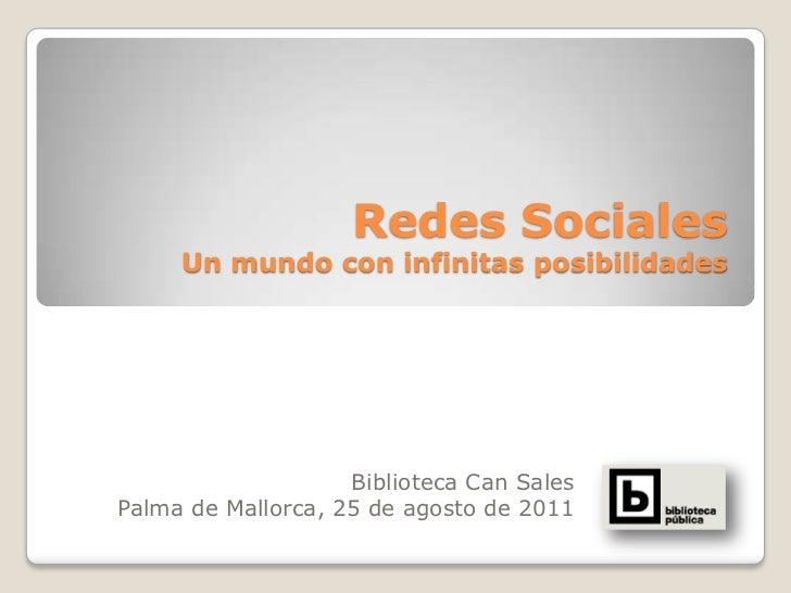 Redes Sociales     Un mundo con infinitas posibilidades                    Biblioteca Can SalesPalma de Mallorca, 25 de ag...