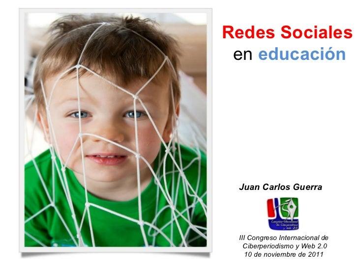 Redes Sociales   en  educación Juan Carlos Guerra III Congreso Internacional de  Ciberperiodismo y Web 2.0 10 de noviembre...