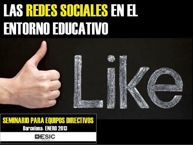 LAS REDES SOCIALES EN ELENTORNO EDUCATIVOSEMINARIO PARA EQUIPOS DIRECTIVOS       Barcelona- ENERO 2013