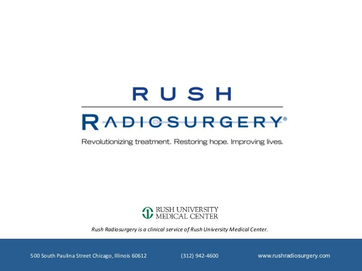 Rush Radiosurgery is a clinical service of Rush University Medical Center. 500 South Paulina S...