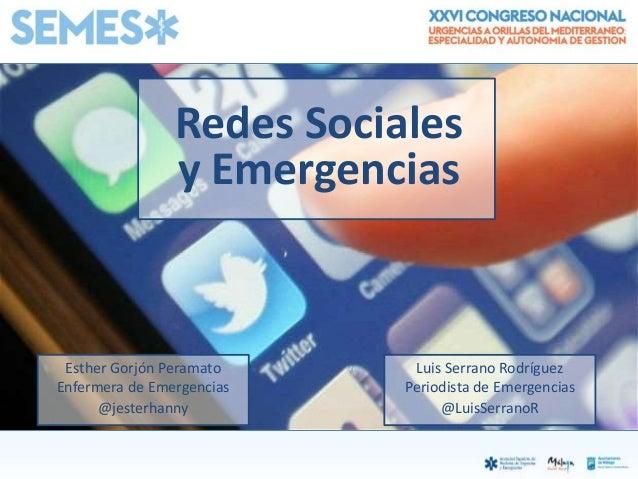 Redes Sociales y Emergencias @jesterhanny Esther Gorjón Peramato Enfermera de Emergencias @LuisSerranoR Luis Serrano Rodrí...