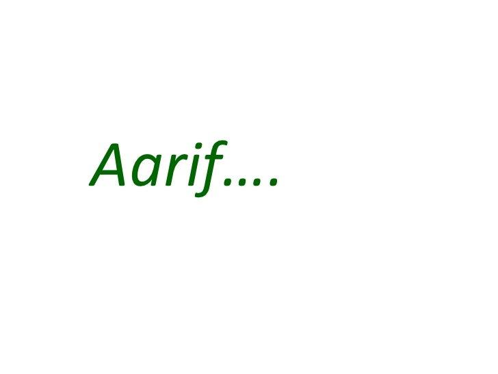 Aarif….