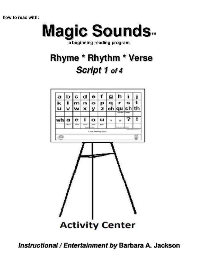 Magic Sounds™ a beginning reading program Rhyme * Rhythm * Verse Script 1 of 4 how to read with: Instructional / Entertain...