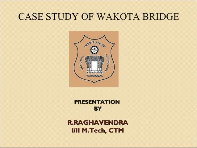 CASE STUDY OF WAKOTA BRIDGE  PRESENTATION BY  R.RAGHAVENDRA I/II M.Tech, CTM