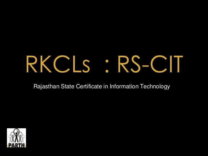 RKCLs : RS-CITRajasthan State Certificate in Information Technology
