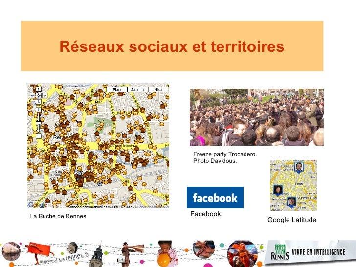 Réseaux sociaux et territoires La Ruche de Rennes Freeze party Trocadero.  Photo Davidous. Google Latitude Facebook