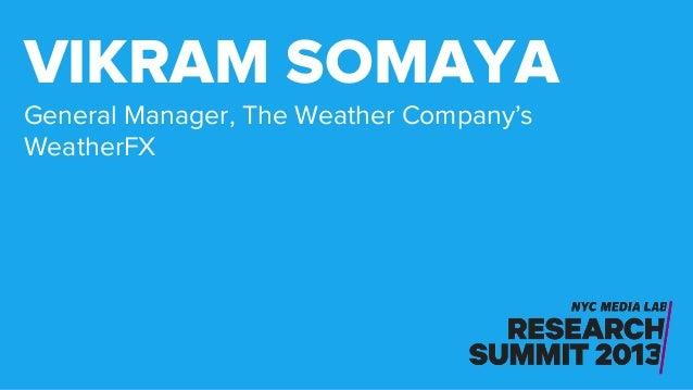 General Manager, The Weather Company's WeatherFX VIKRAM SOMAYA