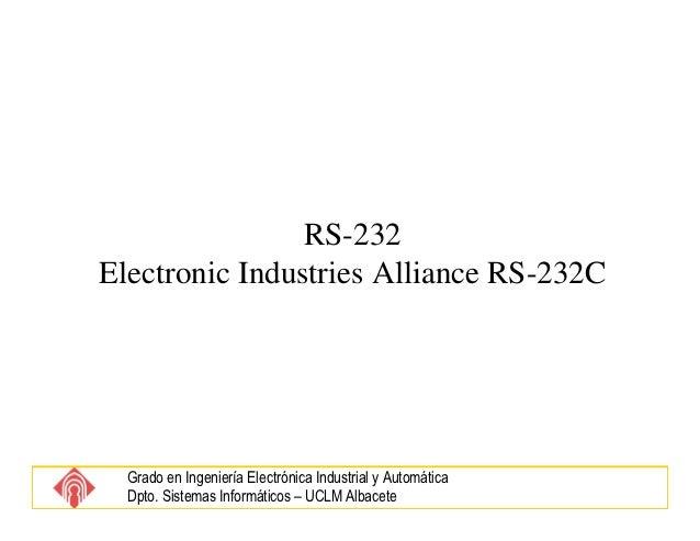 RS-232Electronic Industries Alliance RS-232C  Grado en Ingeniería Electrónica Industrial y Automática  Dpto. Sistemas Info...