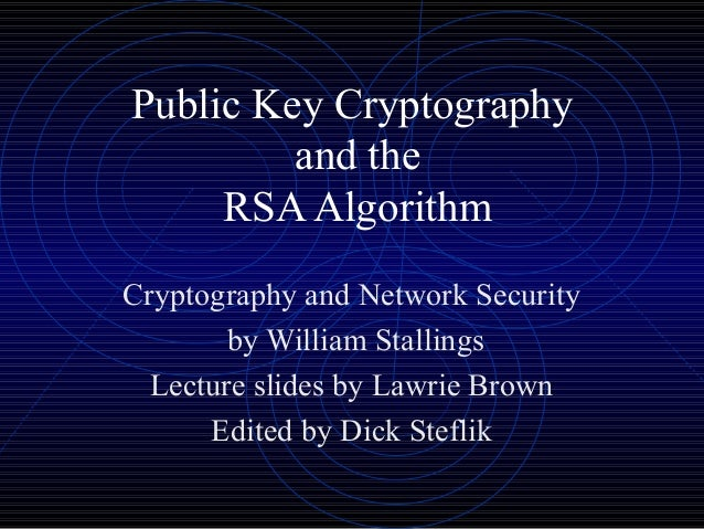 Public Key Cryptography and the RSA Algorithm Cryptography and Network Security by William Stallings Lecture slides by Law...